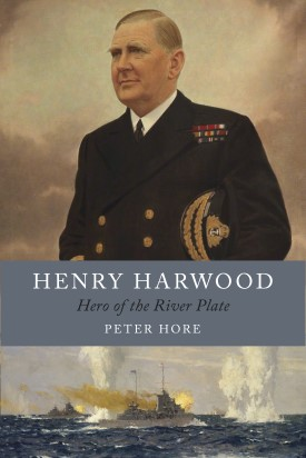 Book Review: Henry Harwood, Hero of the River Plate, by Peter Hore. Picture credit: Seaforth Publishing ©